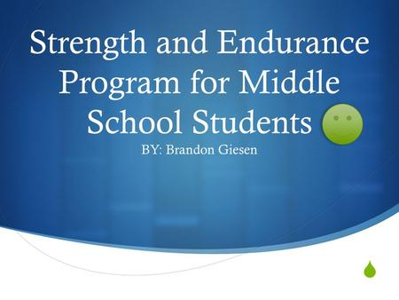  Strength and Endurance Program for Middle School Students BY: Brandon Giesen.