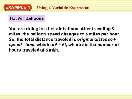 EXAMPLE 1 Using a Variable Expression Hot Air Balloons You are riding in a hot air balloon. After traveling 5 miles, the balloon speed changes to 6 miles.