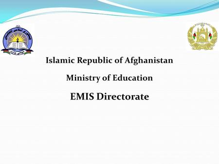 Islamic Republic of Afghanistan Ministry of Education EMIS Directorate.