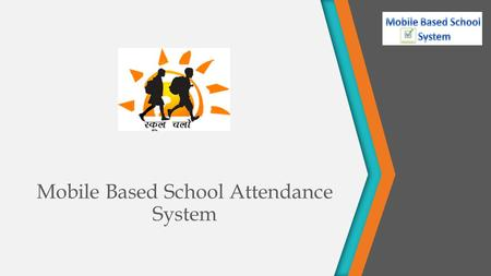 Mobile Based School Attendance System. About Mobile Based School Attendance system (MBSAS) is a mobile based application mainly device for Schools Application.