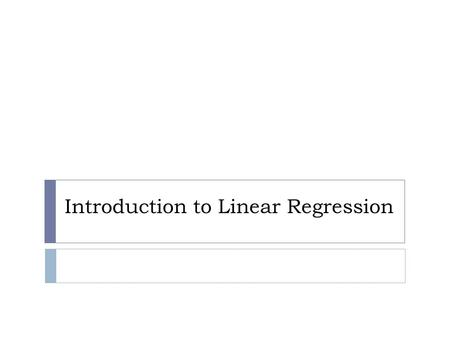 Introduction to Linear Regression.  You have seen how to find the equation of a line that connects two points.