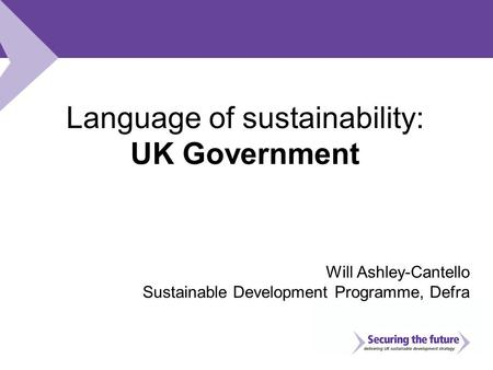 Language of sustainability: UK Government Will Ashley-Cantello Sustainable Development Programme, Defra.