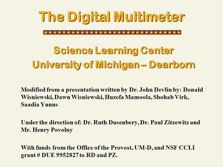 The Digital Multimeter Science Learning Center University of Michigan – Dearborn Modified from a presentation written by Dr. John Devlin by: Donald Wisniewski,