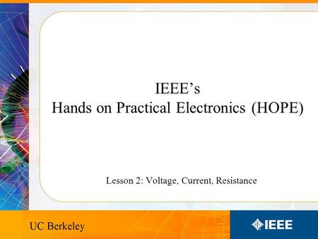 IEEE's Hands on Practical Electronics (HOPE) Lesson 2: Voltage, Current, Resistance.