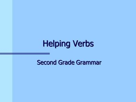 Helping Verbs Second Grade Grammar. Helping Verbs n A helping verb helps another verb to show an action. n Have and has can be helping verbs. n Use has.