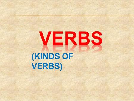VERBS (KINDS OF VERBS).