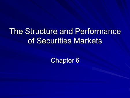The Structure and Performance of Securities Markets Chapter 6.