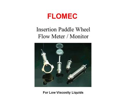 Insertion Paddle Wheel Flow Meter / Monitor FLOMEC For Low Viscosity Liquids.