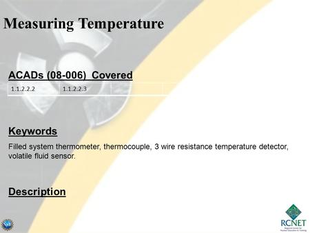 Measuring Temperature ACADs (08-006) Covered Keywords Filled system thermometer, thermocouple, 3 wire resistance temperature detector, volatile fluid sensor.