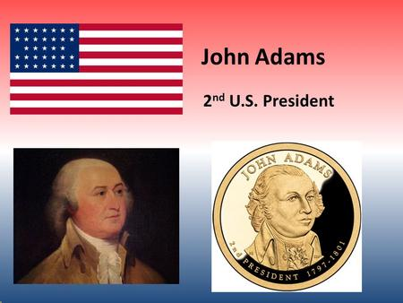 John Adams 2 nd U.S. President ABOUT JOHN ADAMS Adams was born in 1735. Died in 1826 at the age of 91. John's home state was Massachusetts. John Adam's.