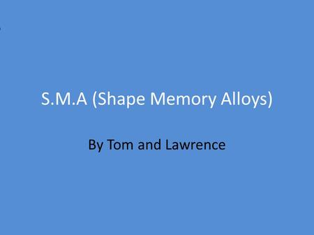 S.M.A (Shape Memory Alloys)