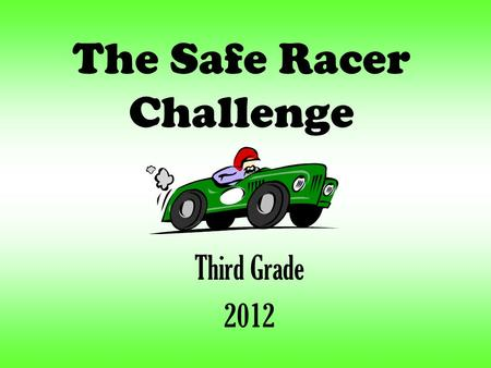 The Safe Racer Challenge Third Grade 2012 Our Question: How can we make a race car that will keep an egg safe in a crash and travel a long distance?