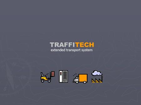 TRAFFITECH extended transport system. TRAFFITECH Traffitech XTS automatically handles all activities involved in the transport and delivery process. This.