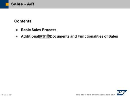  SAP AG 2007 Basic Sales Process Additional 附加的 Documents and Functionalities of Sales Contents: Sales - A/R.