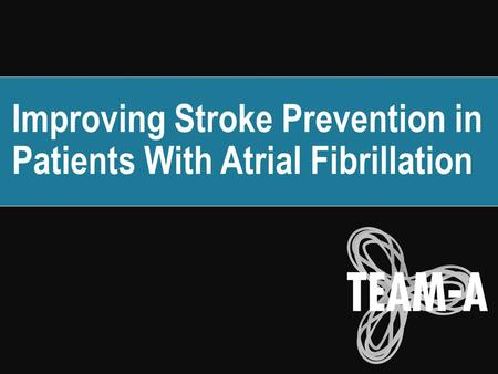 Improving Stroke Prevention in Patients With Atrial Fibrillation.