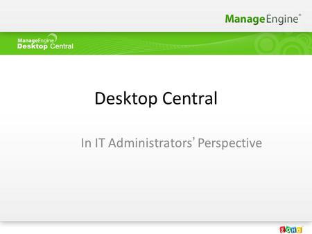 Desktop Central In IT Administrators' Perspective.