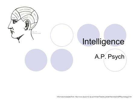 Intelligence A.P. Psych Information adapted from: