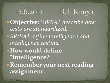 Bell Ringer Objective: SWBAT describe how  tests are standardized.