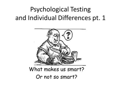 Psychological Testing and Individual Differences pt. 1