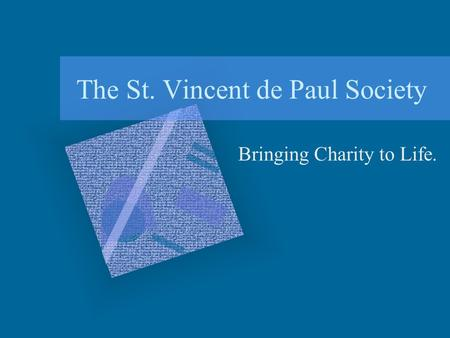 The St. Vincent de Paul Society Bringing Charity to Life.