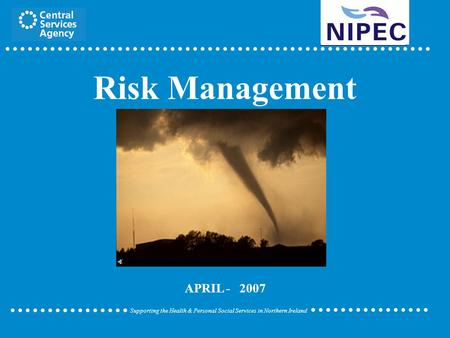 Supporting the Health & Personal Social Services in Northern Ireland Risk Management APRIL - 2007.