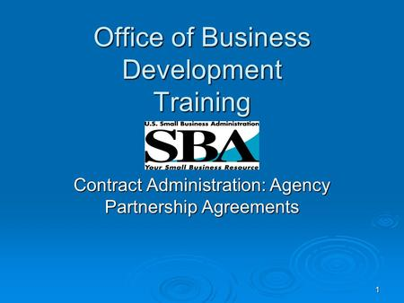 1 Office of Business Development Training Contract Administration: Agency Partnership Agreements.
