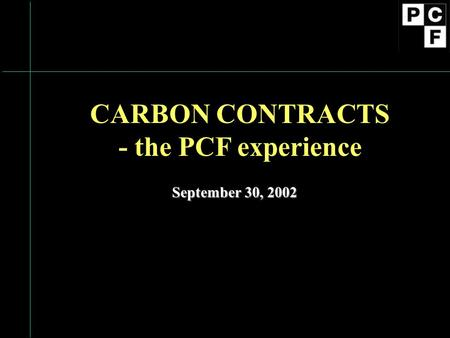 CARBON CONTRACTS - the PCF experience September 30, 2002.