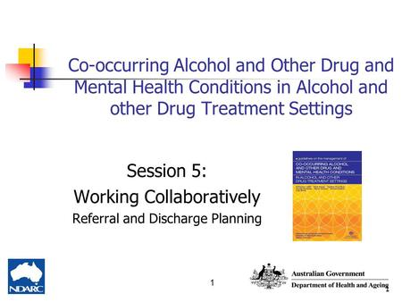 1 Co-occurring Alcohol and Other Drug and Mental Health Conditions in Alcohol and other Drug Treatment Settings Session 5: Working Collaboratively Referral.
