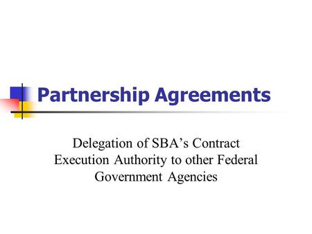 Partnership Agreements Delegation of SBA's Contract Execution Authority to other Federal Government Agencies.