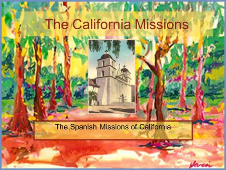 The California Missions The Spanish Missions of California.
