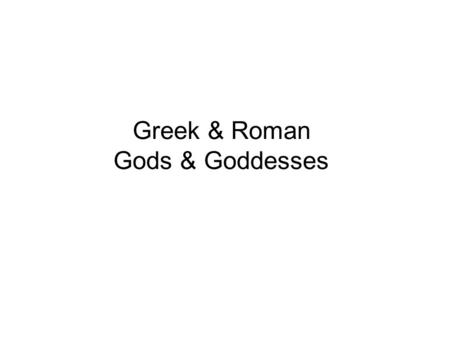 "Greek & Roman Gods & Goddesses. Mount Olympus Jupiter Zeus -""King"" of gods - God of sky & weather - Name related to ""deus"" and ""dies"" -""Jupiter Optimus."