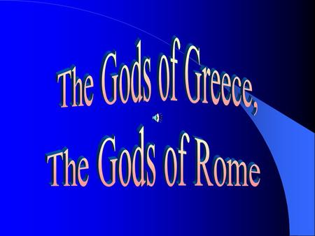 The Gods of Greece, The Gods of Rome The Greek List Zeus Hera Poseidon Hades Ares Athena Demeter Artemis Hestia Aphrodite Hephaestus Apollo Hermes.
