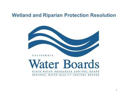 1 Wetland and Riparian Protection Resolution. 2 Wetland Policy Development Team State Water Board Staff: Val Connor Bill Orme Cliff Harvey San Francisco.