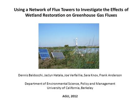 Using a Network of Flux Towers to Investigate the Effects of Wetland Restoration on Greenhouse Gas Fluxes Dennis Baldocchi, Jaclyn Hatala, Joe Verfaillie,