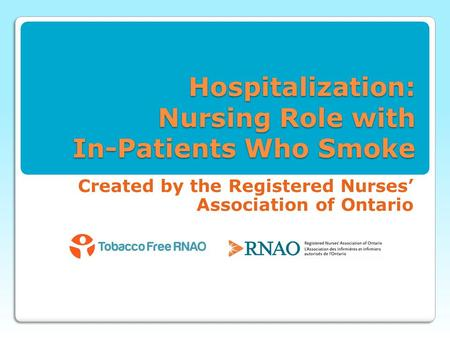 Hospitalization: Nursing Role with In-Patients Who Smoke Created by the Registered Nurses' Association of Ontario.