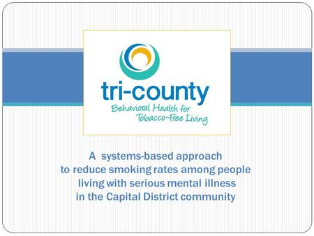 A systems-based approach to reduce smoking rates among people living with serious mental illness in the Capital District community.
