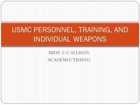 MIDN 3/C ALLISON ACADEMO/TRAINO USMC PERSONNEL, TRAINING, AND INDIVIDUAL WEAPONS.