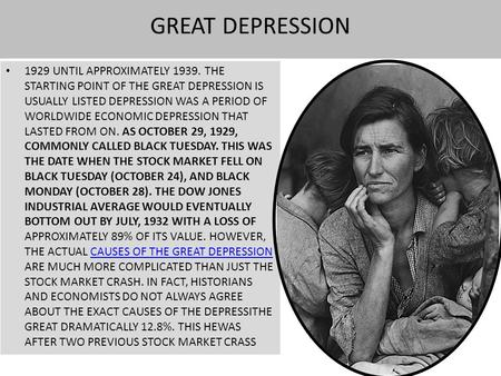 GREAT DEPRESSION 1929 UNTIL APPROXIMATELY 1939. THE STARTING POINT OF THE GREAT DEPRESSION IS USUALLY LISTED DEPRESSION WAS A PERIOD OF WORLDWIDE ECONOMIC.