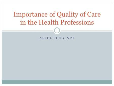 ARIEL FLUG, SPT Importance of Quality of Care in the Health Professions.