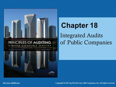Integrated Audits of Public Companies Chapter 18 McGraw-Hill/Irwin Copyright © 2012 by The McGraw-Hill Companies, Inc. All rights reserved.