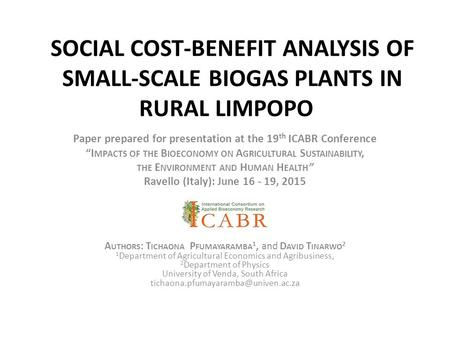 Ravello (Italy): June 16 - 19, 2015     SOCIAL COST-BENEFIT ANALYSIS OF SMALL-SCALE BIOGAS PLANTS IN RURAL LIMPOPO     Paper prepared for presentation.