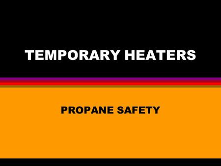 "TEMPORARY HEATERS PROPANE SAFETY. TEMPORARY HEATERS l Circulating air type heater : maintain 12"" clearance on both sides & rear."