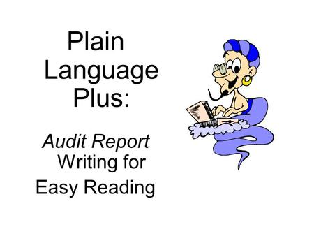 Plain Language Plus: Audit Report Writing for Easy Reading.