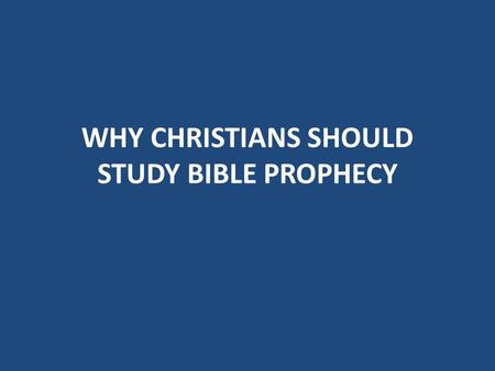 WHY CHRISTIANS SHOULD STUDY BIBLE PROPHECY. PROPHECY ACQUAINTS US WITH THE MOST IMPORTANT SUBJECT OF THE AGES, GOD'S PLAN FOR MAN We are not isolated.