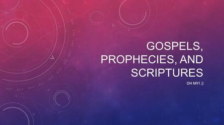 GOSPELS, PROPHECIES, AND SCRIPTURES OH MY! ;). {RECAP} The Evangelists wrote the Gospels because: 1. Eyewitnesses were dying 2. To keep the message accurate.