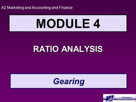 MODULE 4 RATIO ANALYSIS A2 Marketing and Accounting and Finance Gearing.