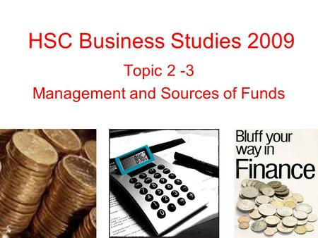 Topic 2 -3 Management and Sources of Funds