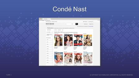SLIDE: 1 © COPYRIGHT 2014 MARKLOGIC CORPORATION. ALL RIGHTS RESERVED. Condé Nast.
