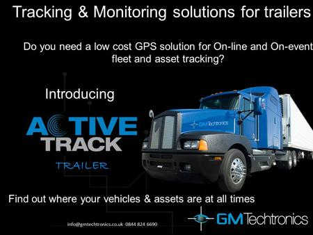 Tracking & Monitoring solutions for trailers Do you need a low cost GPS solution for On-line and On-event fleet and asset tracking? Find out where your.