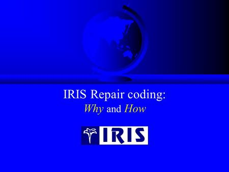 IRIS Repair coding: Why and How. IRIS Coding and the Industry F In Europe, most Manufacturers, like Sony, are making use of Authorized Servicers to a.